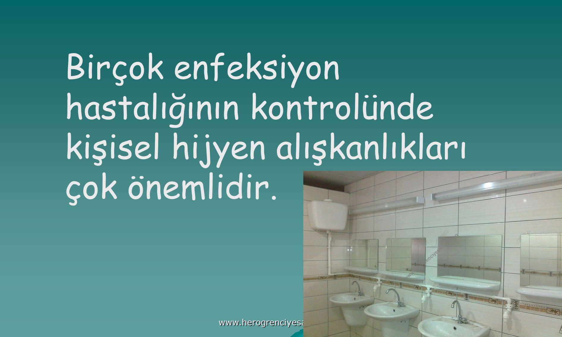 www.herogrenciyesabun.tr.gg Birçok enfeksiyon hastalığının kontrolünde kişisel hijyen alışkanlıkları çok önemlidir.