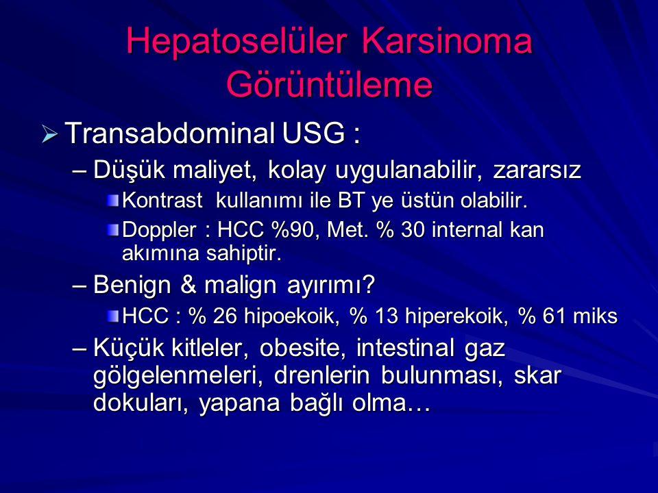 Hepatoselüler Karsinoma Görüntüleme  Transabdominal USG : –Düşük maliyet, kolay uygulanabilir, zararsız Kontrast kullanımı ile BT ye üstün olabilir.