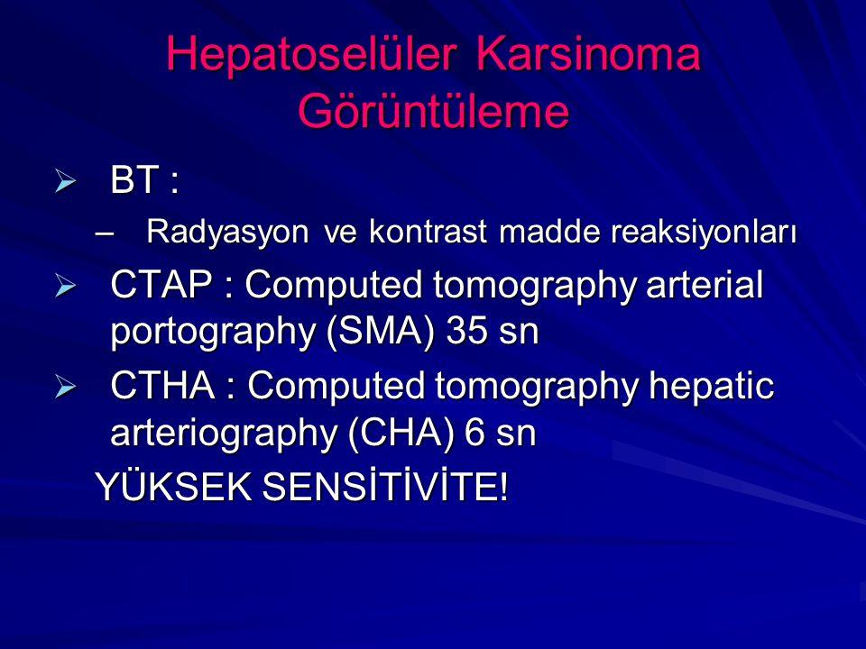  BT : –Radyasyon ve kontrast madde reaksiyonları  CTAP : Computed tomography arterial portography (SMA) 35 sn  CTHA : Computed tomography hepatic arteriography (CHA) 6 sn YÜKSEK SENSİTİVİTE.