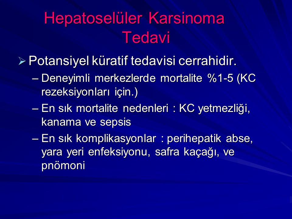 Hepatoselüler Karsinoma Tedavi  Potansiyel küratif tedavisi cerrahidir.