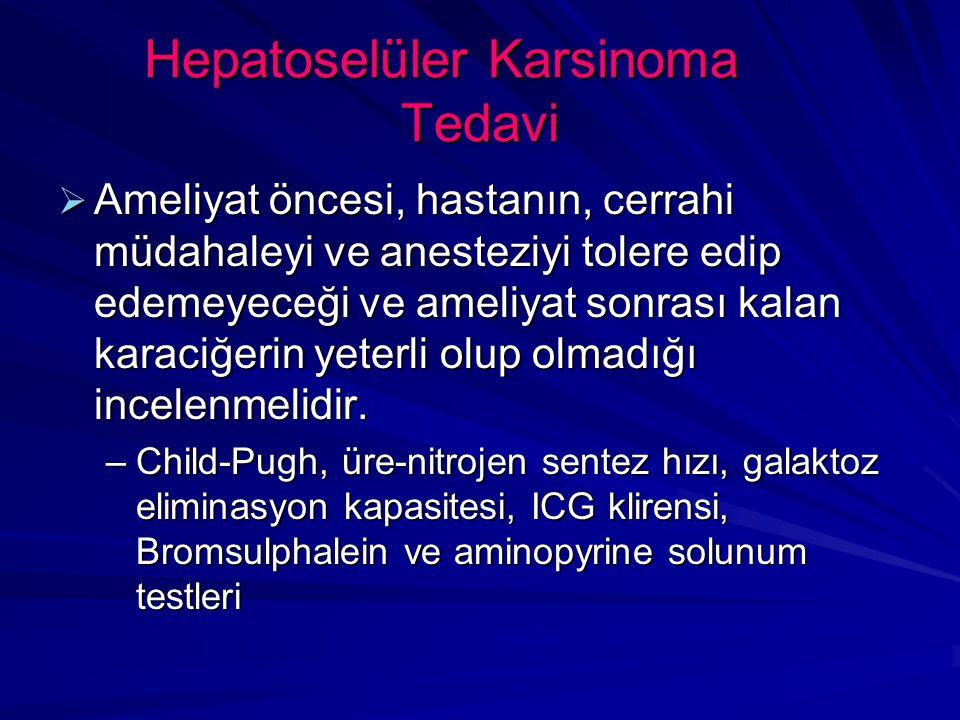 Hepatoselüler Karsinoma Tedavi  Ameliyat öncesi, hastanın, cerrahi müdahaleyi ve anesteziyi tolere edip edemeyeceği ve ameliyat sonrası kalan karaciğerin yeterli olup olmadığı incelenmelidir.