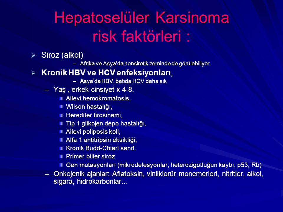 Hepatoselüler Karsinoma Hepatoselüler Karsinoma risk faktörleri :   Siroz (alkol) – –Afrika ve Asya'da nonsirotik zeminde de görülebiliyor.