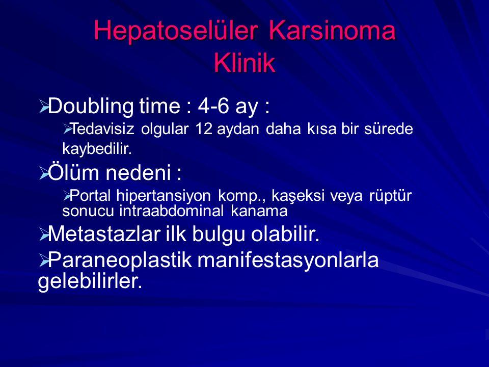 Hepatoselüler Karsinoma Klinik  Doubling time : 4-6 ay :  Tedavisiz olgular 12 aydan daha kısa bir sürede kaybedilir.
