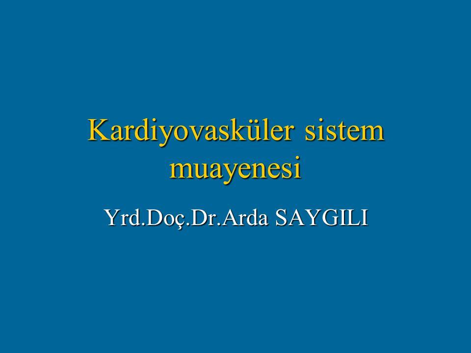 Kardiyovasküler sistem muayenesi Yrd.Doç.Dr.Arda SAYGILI