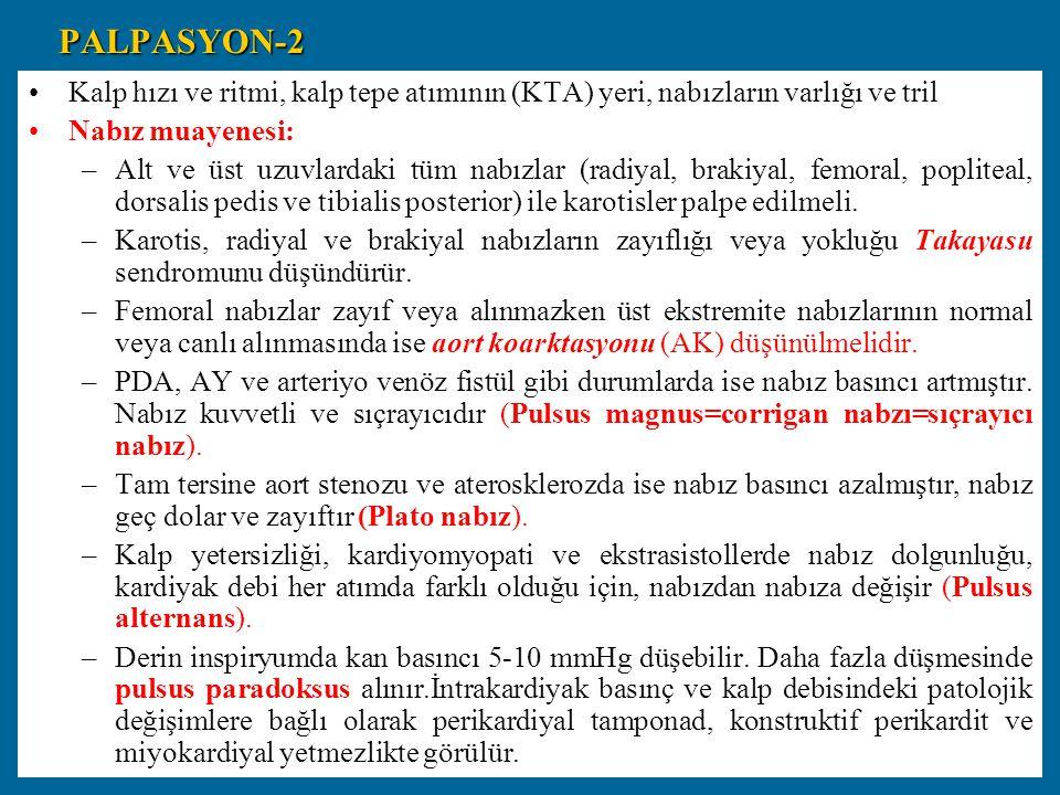 PALPASYON-2 Kalp hızı ve ritmi, kalp tepe atımının (KTA) yeri, nabızların varlığı ve tril Nabız muayenesi: –Alt ve üst uzuvlardaki tüm nabızlar (radiy