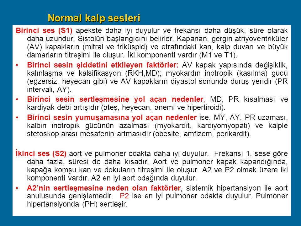 Normal kalp sesleri Birinci ses (S1) apekste daha iyi duyulur ve frekansı daha düşük, süre olarak daha uzundur. Sistolün başlangıcını belirler. Kapana