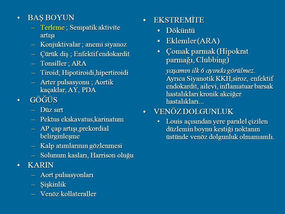 BAŞ BOYUNBAŞ BOYUN –Terleme ; Sempatik aktivite artışı –Konjuktivalar ; anemi siyanoz –Çürük diş ; Enfektif endokardit –Tonsiller ; ARA –Tiroid; Hipot