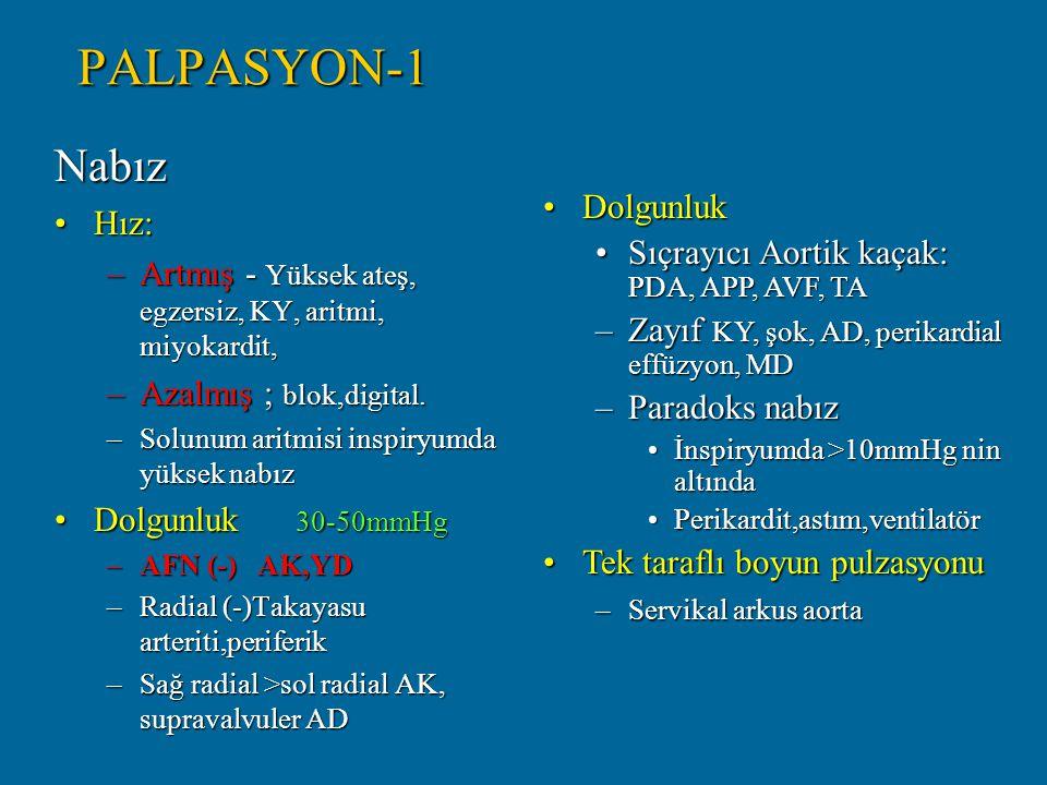 PALPASYON-2 Kalp hızı ve ritmi, kalp tepe atımının (KTA) yeri, nabızların varlığı ve tril Nabız muayenesi: –Alt ve üst uzuvlardaki tüm nabızlar (radiyal, brakiyal, femoral, popliteal, dorsalis pedis ve tibialis posterior) ile karotisler palpe edilmeli.