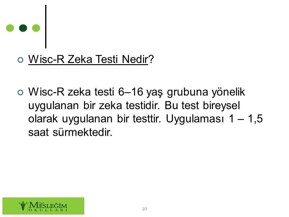 ○ Wisc-R Zeka Testi Nedir? ○ Wisc-R zeka testi 6–16 yaş grubuna yönelik uygulanan bir zeka testidir. Bu test bireysel olarak uygulanan bir testtir. Uy