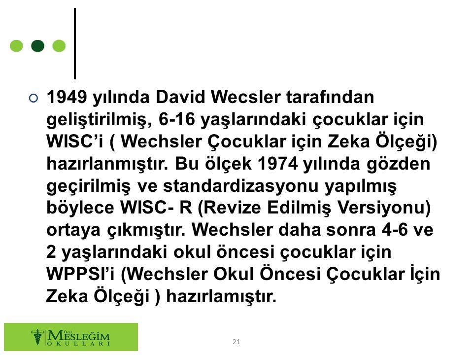 ○ 1949 yılında David Wecsler tarafından geliştirilmiş, 6-16 yaşlarındaki çocuklar için WISC'i ( Wechsler Çocuklar için Zeka Ölçeği) hazırlanmıştır. Bu