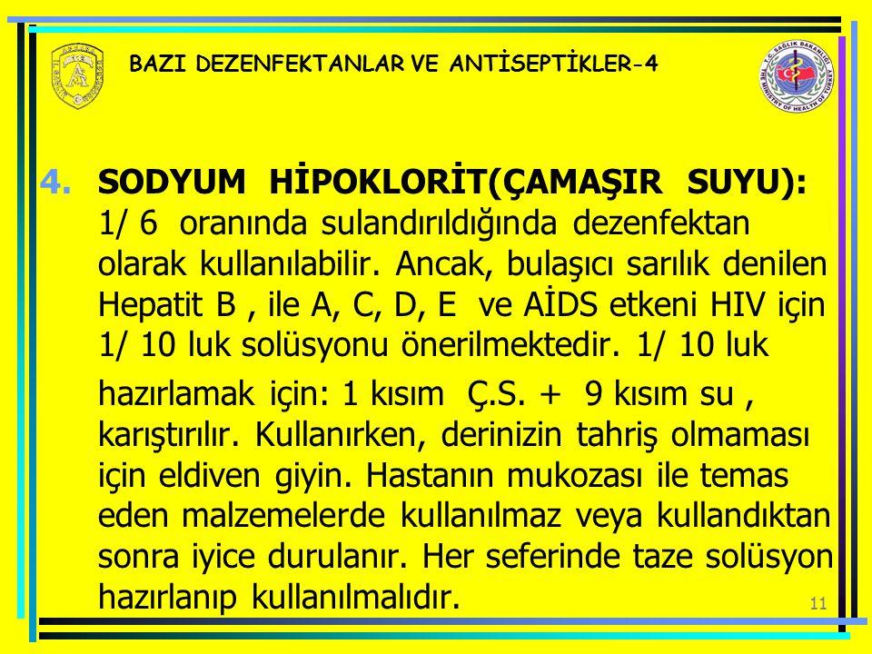 11 BAZI DEZENFEKTANLAR VE ANTİSEPTİKLER-4 4.SODYUM HİPOKLORİT(ÇAMAŞIR SUYU): 1/ 6 oranında sulandırıldığında dezenfektan olarak kullanılabilir. Ancak,