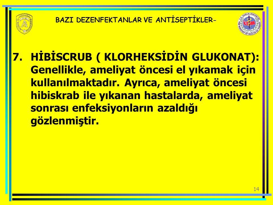 14 BAZI DEZENFEKTANLAR VE ANTİSEPTİKLER- 7.HİBİSCRUB ( KLORHEKSİDİN GLUKONAT): Genellikle, ameliyat öncesi el yıkamak için kullanılmaktadır. Ayrıca, a