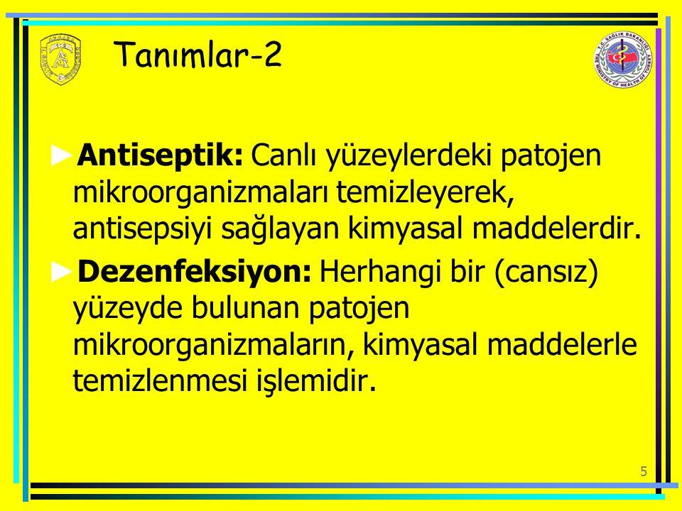 5 Tanımlar-2 ► Antiseptik: Canlı yüzeylerdeki patojen mikroorganizmaları temizleyerek, antisepsiyi sağlayan kimyasal maddelerdir. ► Dezenfeksiyon: Her
