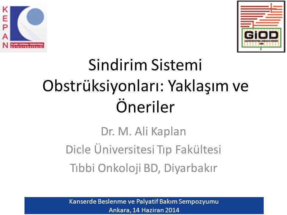 Sindirim Sistemi Obstrüksiyonları: Yaklaşım ve Öneriler Dr. M. Ali Kaplan Dicle Üniversitesi Tıp Fakültesi Tıbbi Onkoloji BD, Diyarbakır Kanserde Besl