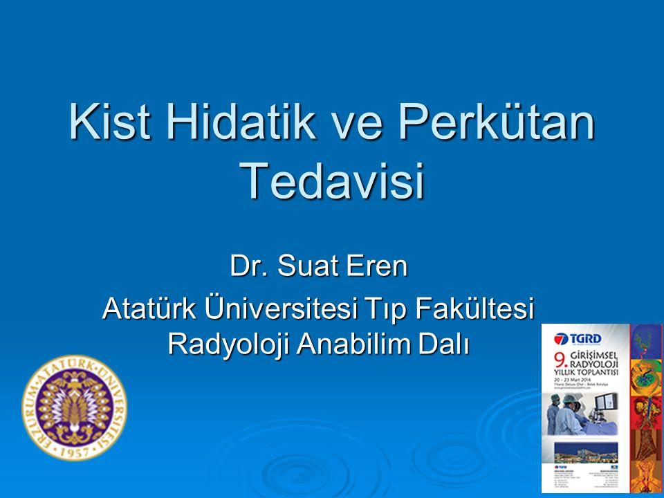 Kist Hidatik ve Perkütan Tedavisi Dr. Suat Eren Atatürk Üniversitesi Tıp Fakültesi Radyoloji Anabilim Dalı