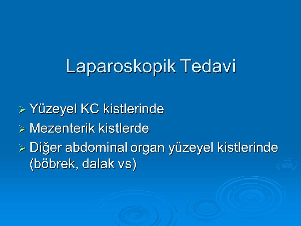 Laparoskopik Tedavi  Yüzeyel KC kistlerinde  Mezenterik kistlerde  Diğer abdominal organ yüzeyel kistlerinde (böbrek, dalak vs)