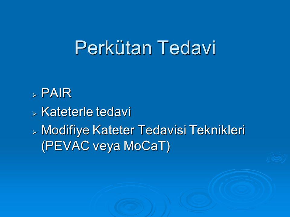 Perkütan Tedavi  PAIR  Kateterle tedavi  Modifiye Kateter Tedavisi Teknikleri (PEVAC veya MoCaT)