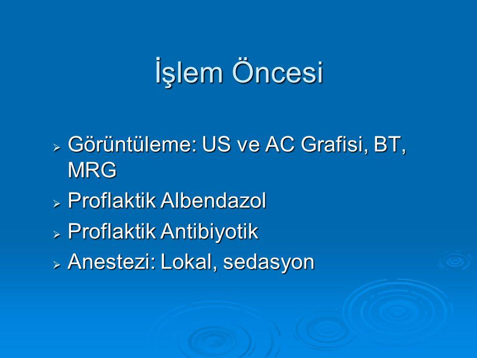  Görüntüleme: US ve AC Grafisi, BT, MRG  Proflaktik Albendazol  Proflaktik Antibiyotik  Anestezi: Lokal, sedasyon İşlem Öncesi