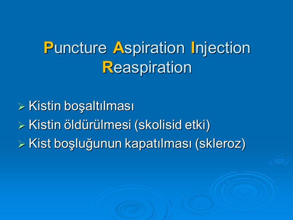 Puncture Aspiration Injection Reaspiration  Kistin boşaltılması  Kistin öldürülmesi (skolisid etki)  Kist boşluğunun kapatılması (skleroz)