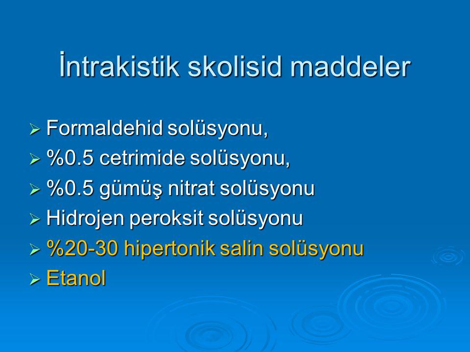 İntrakistik skolisid maddeler  Formaldehid solüsyonu,  %0.5 cetrimide solüsyonu,  %0.5 gümüş nitrat solüsyonu  Hidrojen peroksit solüsyonu  %20-3