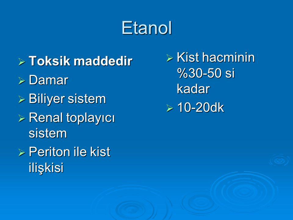 Etanol  Toksik maddedir  Damar  Biliyer sistem  Renal toplayıcı sistem  Periton ile kist ilişkisi  Kist hacminin %30-50 si kadar  10-20dk