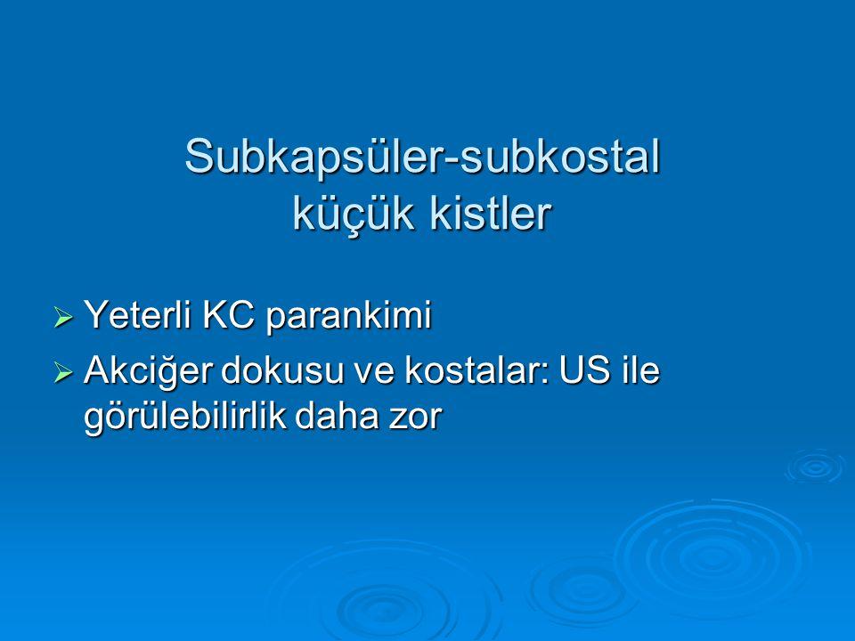  Yeterli KC parankimi  Akciğer dokusu ve kostalar: US ile görülebilirlik daha zor Subkapsüler-subkostal küçük kistler