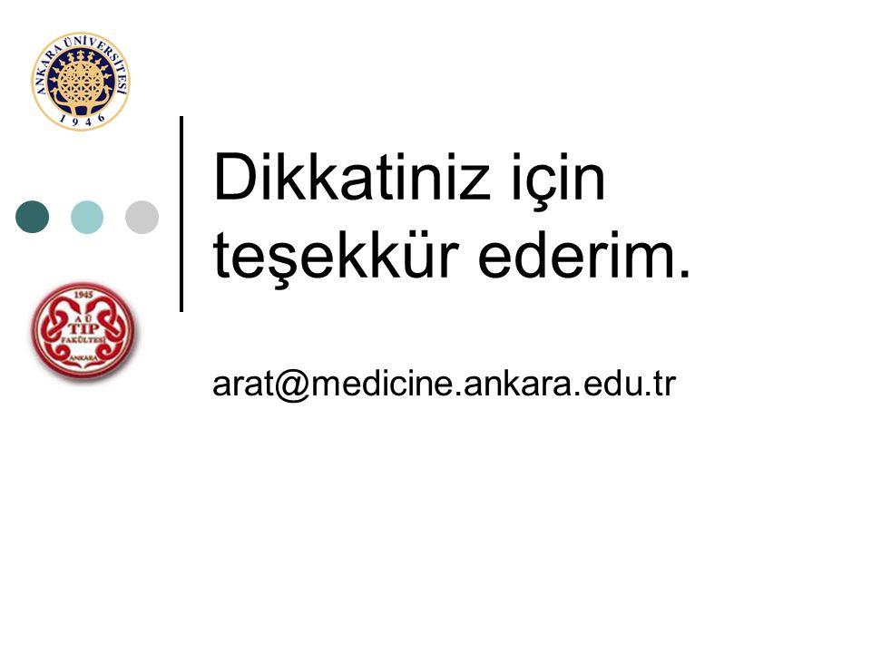 Dikkatiniz için teşekkür ederim. arat@medicine.ankara.edu.tr