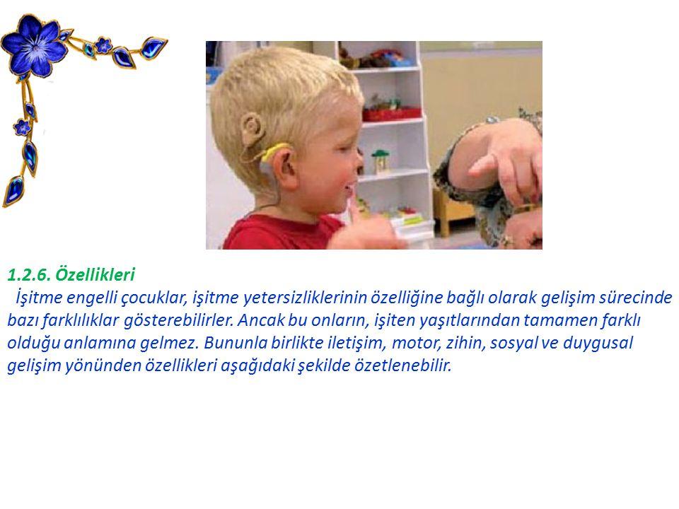1.2.6. Özellikleri İşitme engelli çocuklar, işitme yetersizliklerinin özelliğine bağlı olarak gelişim sürecinde bazı farklılıklar gösterebilirler. Anc
