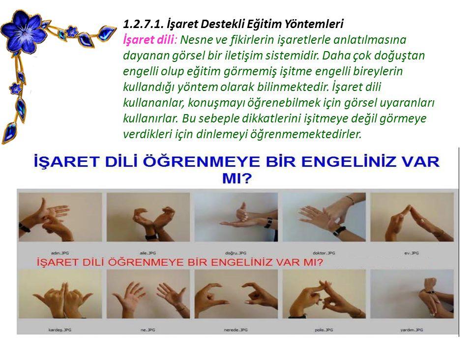 1.2.7.1. İşaret Destekli Eğitim Yöntemleri İşaret dili: Nesne ve fikirlerin işaretlerle anlatılmasına dayanan görsel bir iletişim sistemidir. Daha çok