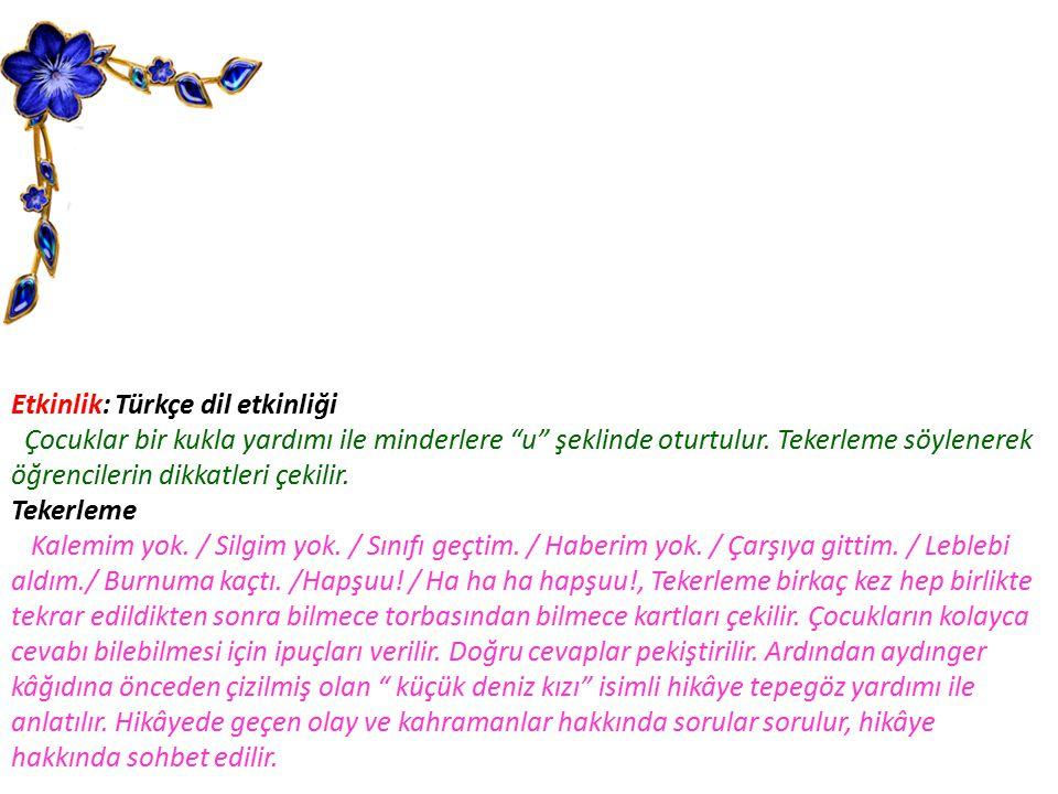 """Etkinlik: Türkçe dil etkinliği Çocuklar bir kukla yardımı ile minderlere """"u"""" şeklinde oturtulur. Tekerleme söylenerek öğrencilerin dikkatleri çekilir."""