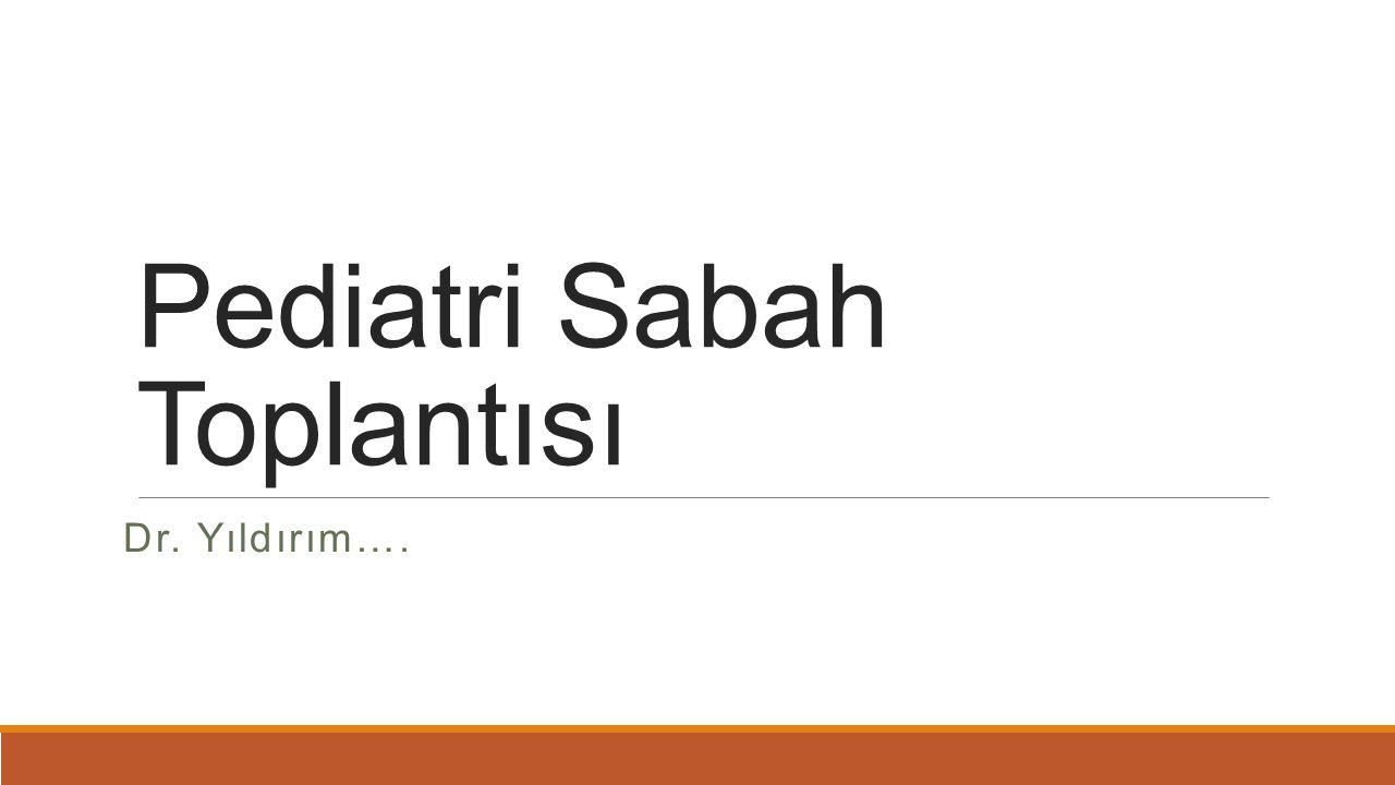 Pediatri Sabah Toplantısı Dr. Yıldırım….