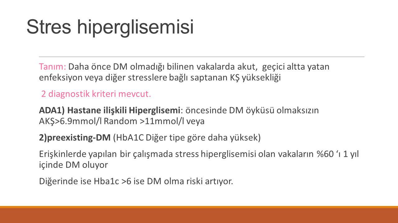 Stres hiperglisemisi Tanım: Daha önce DM olmadığı bilinen vakalarda akut, geçici altta yatan enfeksiyon veya diğer stresslere bağlı saptanan KŞ yüksek