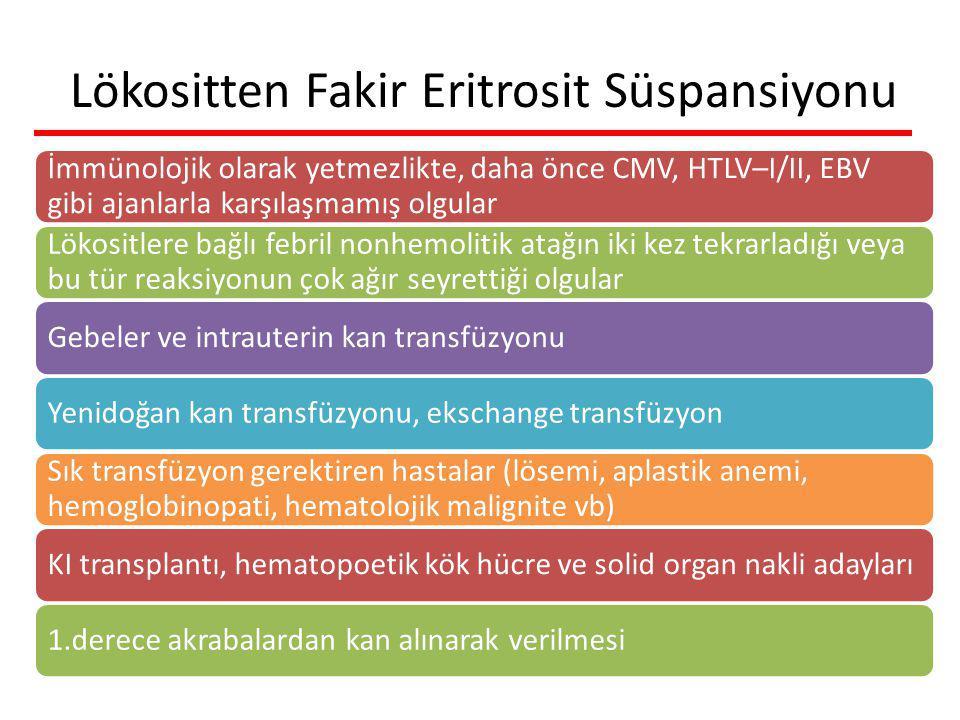 Lökositten Fakir Eritrosit Süspansiyonu İmmünolojik olarak yetmezlikte, daha önce CMV, HTLV–I/II, EBV gibi ajanlarla karşılaşmamış olgular Lökositlere