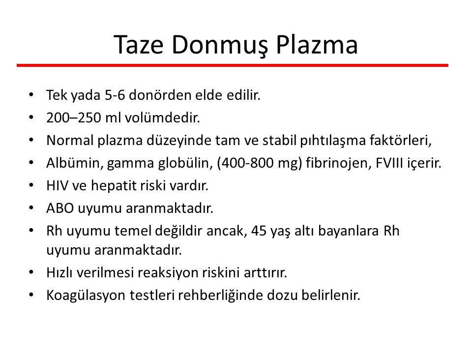 Taze Donmuş Plazma Tek yada 5-6 donörden elde edilir. 200–250 ml volümdedir. Normal plazma düzeyinde tam ve stabil pıhtılaşma faktörleri, Albümin, gam