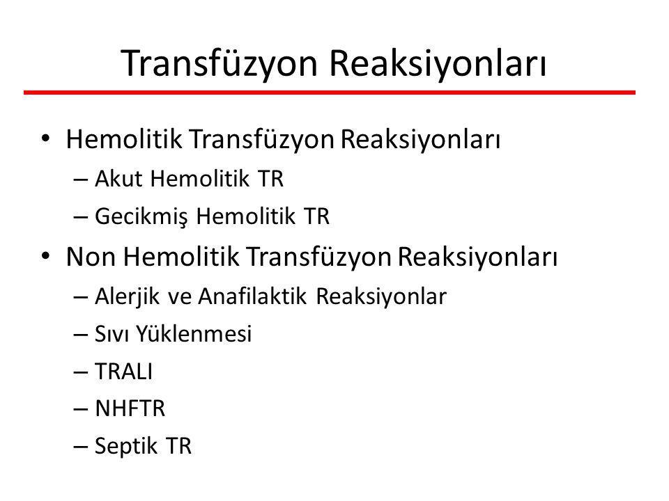 Transfüzyon Reaksiyonları Hemolitik Transfüzyon Reaksiyonları – Akut Hemolitik TR – Gecikmiş Hemolitik TR Non Hemolitik Transfüzyon Reaksiyonları – Alerjik ve Anafilaktik Reaksiyonlar – Sıvı Yüklenmesi – TRALI – NHFTR – Septik TR