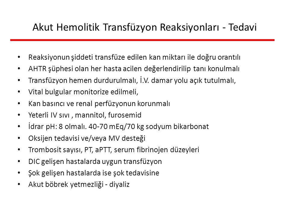 Akut Hemolitik Transfüzyon Reaksiyonları - Tedavi Reaksiyonun şiddeti transfüze edilen kan miktarı ile doğru orantılı AHTR şüphesi olan her hasta acilen değerlendirilip tanı konulmalı Transfüzyon hemen durdurulmalı, İ.V.