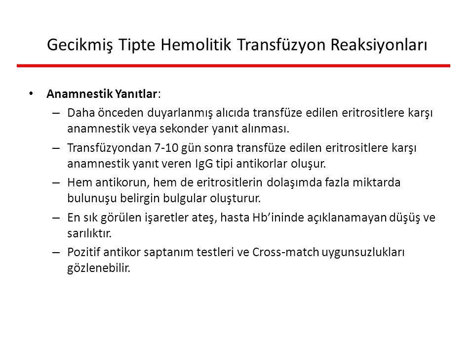 Gecikmiş Tipte Hemolitik Transfüzyon Reaksiyonları Anamnestik Yanıtlar: – Daha önceden duyarlanmış alıcıda transfüze edilen eritrositlere karşı anamnestik veya sekonder yanıt alınması.