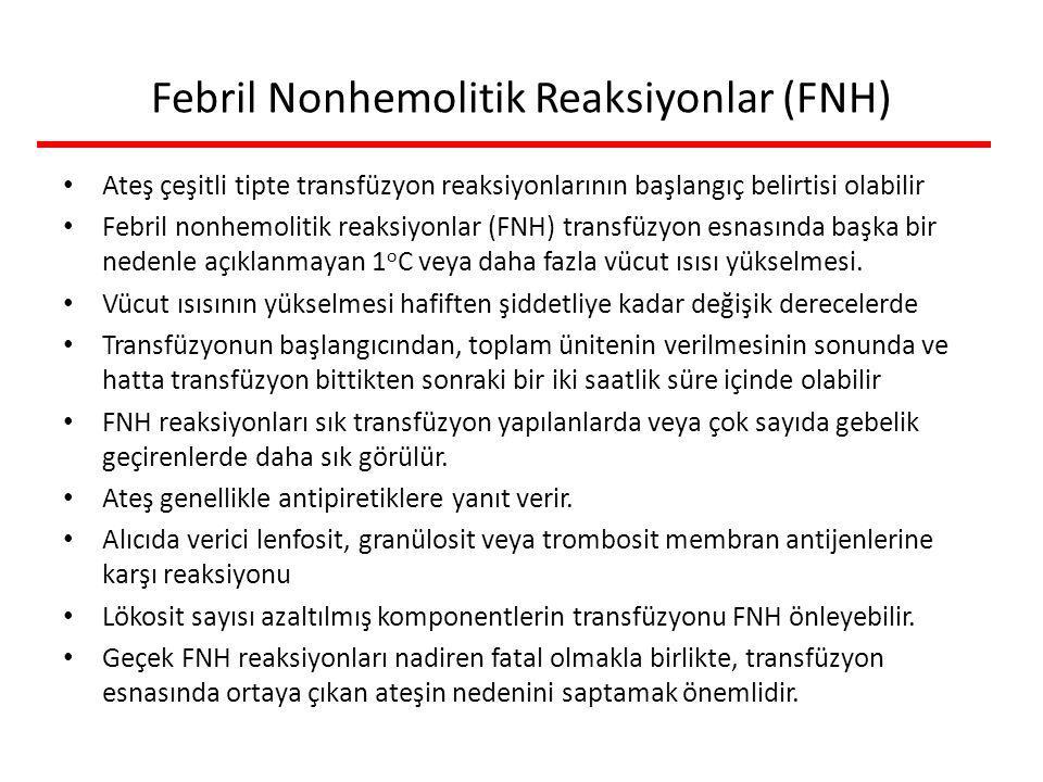 Febril Nonhemolitik Reaksiyonlar (FNH) Ateş çeşitli tipte transfüzyon reaksiyonlarının başlangıç belirtisi olabilir Febril nonhemolitik reaksiyonlar (FNH) transfüzyon esnasında başka bir nedenle açıklanmayan 1 o C veya daha fazla vücut ısısı yükselmesi.