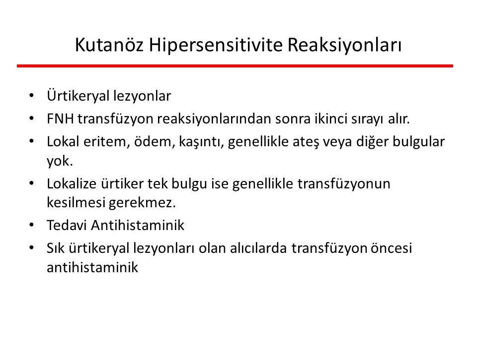 Kutanöz Hipersensitivite Reaksiyonları Ürtikeryal lezyonlar FNH transfüzyon reaksiyonlarından sonra ikinci sırayı alır. Lokal eritem, ödem, kaşıntı, g
