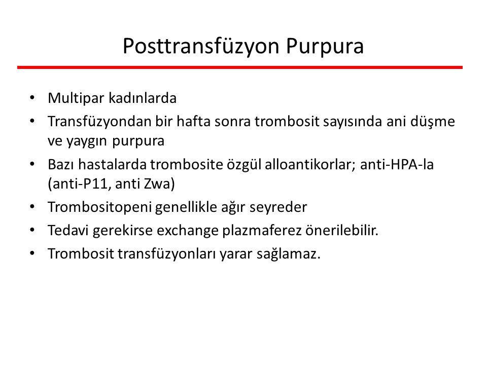 Posttransfüzyon Purpura Multipar kadınlarda Transfüzyondan bir hafta sonra trombosit sayısında ani düşme ve yaygın purpura Bazı hastalarda trombosite özgül alloantikorlar; anti-HPA-la (anti-P11, anti Zwa) Trombositopeni genellikle ağır seyreder Tedavi gerekirse exchange plazmaferez önerilebilir.