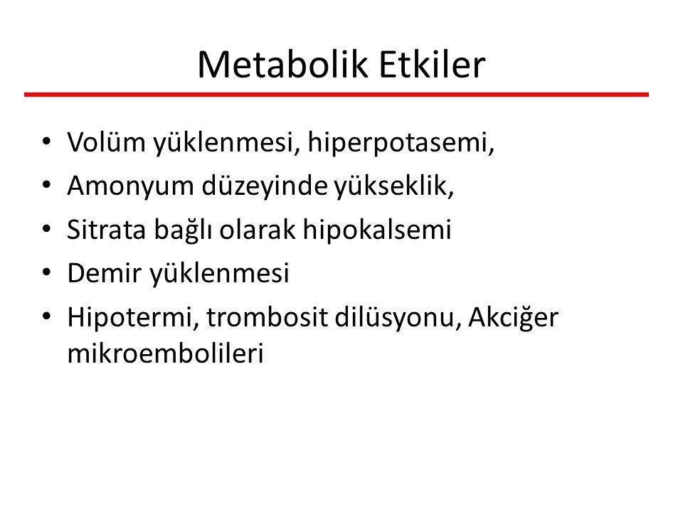 Metabolik Etkiler Volüm yüklenmesi, hiperpotasemi, Amonyum düzeyinde yükseklik, Sitrata bağlı olarak hipokalsemi Demir yüklenmesi Hipotermi, trombosit dilüsyonu, Akciğer mikroembolileri