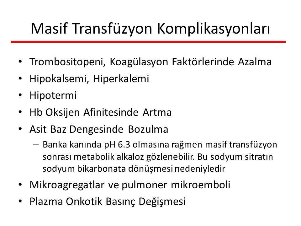 Masif Transfüzyon Komplikasyonları Trombositopeni, Koagülasyon Faktörlerinde Azalma Hipokalsemi, Hiperkalemi Hipotermi Hb Oksijen Afinitesinde Artma A