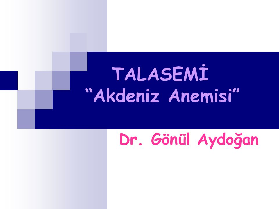 TALASEMİ Akdeniz Anemisi Dr. Gönül Aydoğan