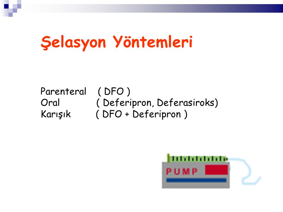 Şelasyon Yöntemleri Parenteral ( DFO ) Oral ( Deferipron, Deferasiroks) Karışık ( DFO + Deferipron )