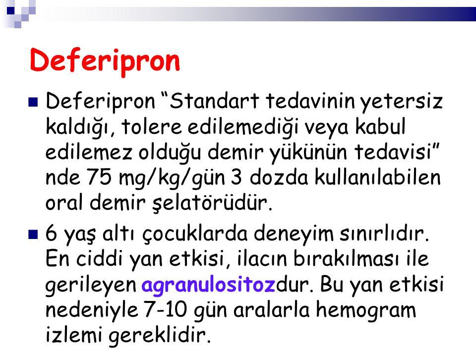 Deferipron Standart tedavinin yetersiz kaldığı, tolere edilemediği veya kabul edilemez olduğu demir yükünün tedavisi nde 75 mg/kg/gün 3 dozda kullanılabilen oral demir şelatörüdür.