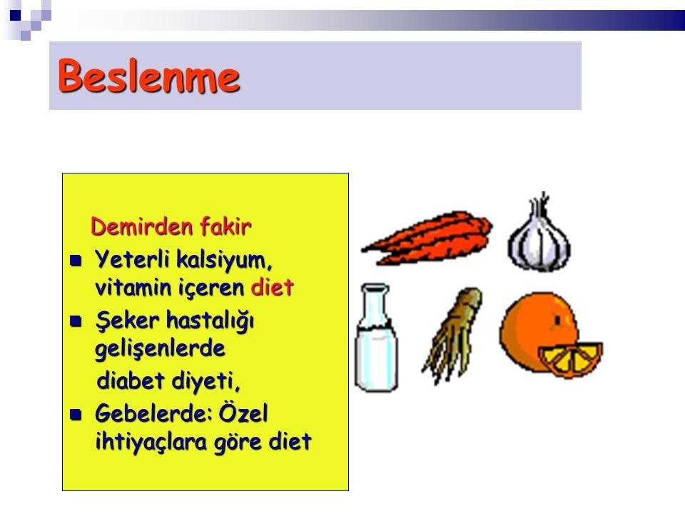 Beslenme Demirden fakir Demirden fakir Yeterli kalsiyum, vitamin içeren diet Yeterli kalsiyum, vitamin içeren diet Şeker hastalığı gelişenlerde Şeker hastalığı gelişenlerde diabet diyeti, diabet diyeti, Gebelerde: Özel ihtiyaçlara göre diet Gebelerde: Özel ihtiyaçlara göre diet