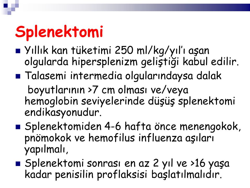 Yıllık kan tüketimi 250 ml/kg/yıl'ı aşan olgularda hipersplenizm geliştiği kabul edilir.