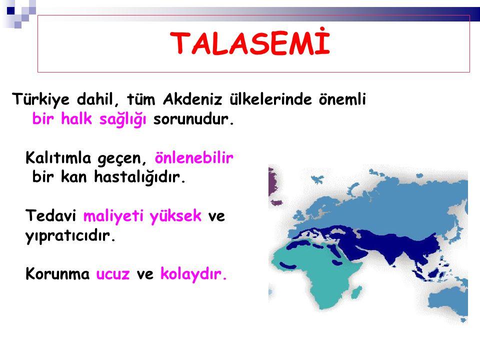 TALASEMİ Türkiye dahil, tüm Akdeniz ülkelerinde önemli bir halk sağlığı sorunudur. Kalıtımla geçen, önlenebilir bir kan hastalığıdır. Tedavi maliyeti