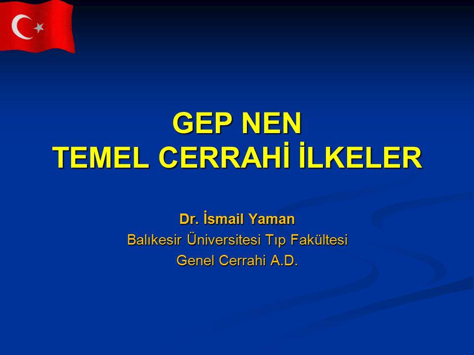 GEP NEN TEMEL CERRAHİ İLKELER Dr. İsmail Yaman Balıkesir Üniversitesi Tıp Fakültesi Genel Cerrahi A.D.