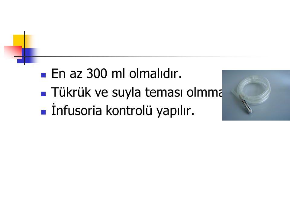 En az 300 ml olmalıdır. Tükrük ve suyla teması olmmalıdır. İnfusoria kontrolü yapılır.